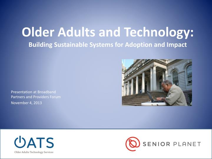 Older adults and technology building sustainable systems for adoption and impact