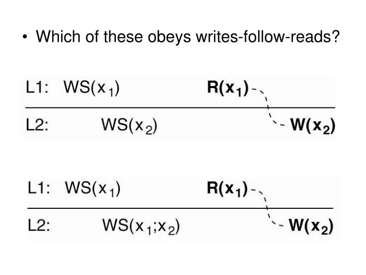 Which of these obeys writes-follow-reads?