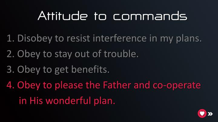 Attitude to commands