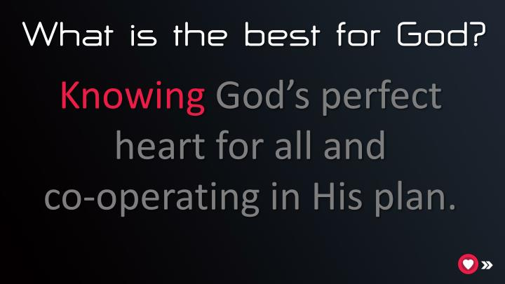 What is the best for God?