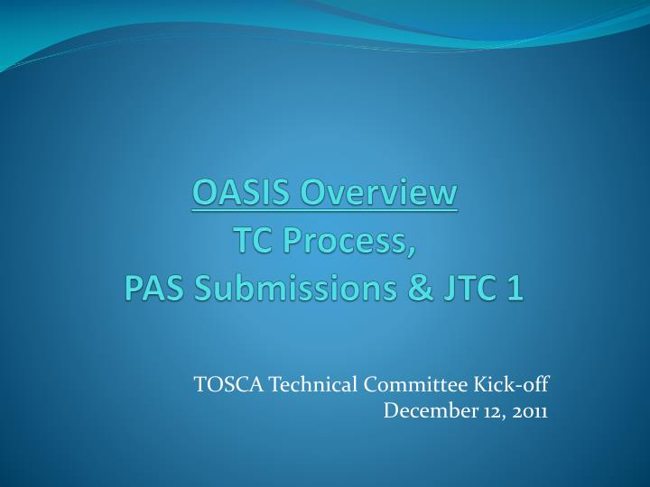 Oasis overview tc process pas submissions jtc 1