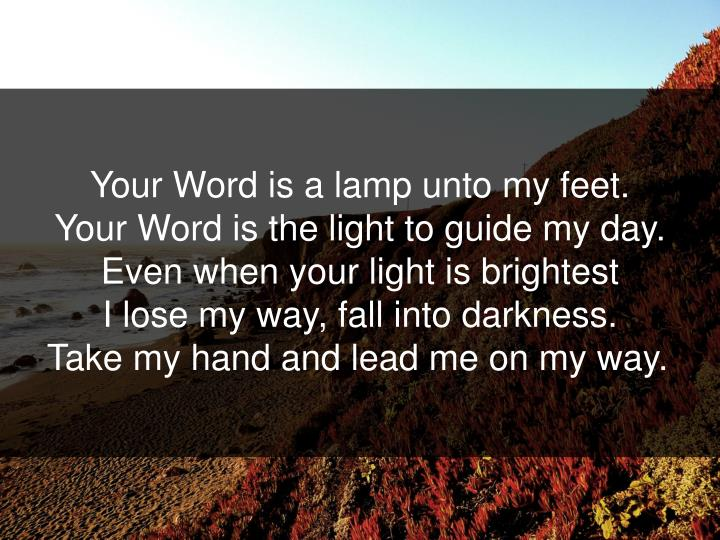 Your Word is a lamp unto my feet.