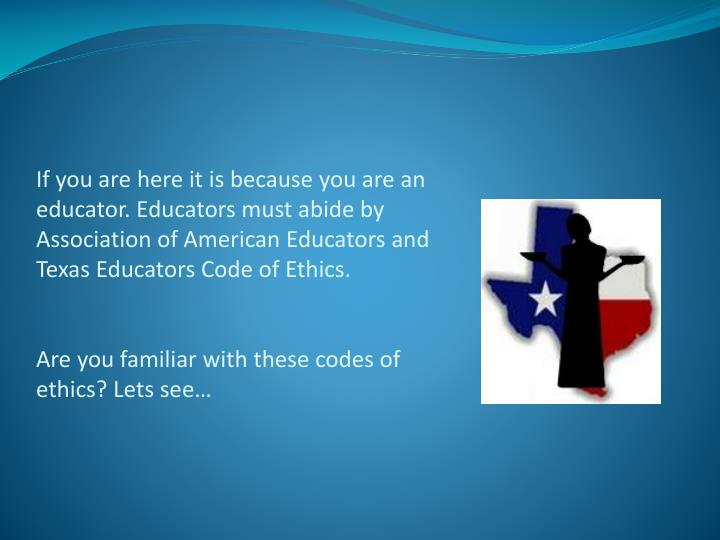 If you are here it is because you are an educator. Educators must abide by Association of American Educators and Texas Educators Code of Ethics.