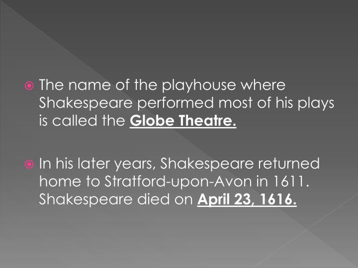 The name of the playhouse where Shakespeare performed most of his plays is called the