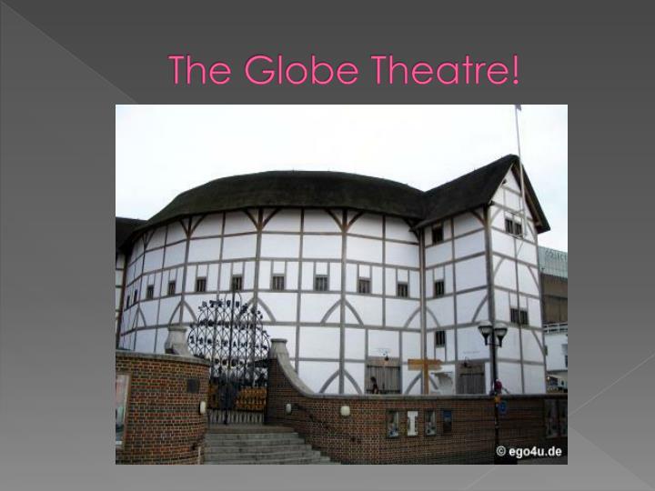 The Globe Theatre!