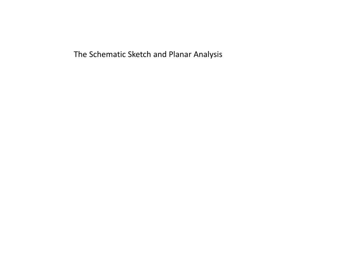 The Schematic Sketch and Planar Analysis