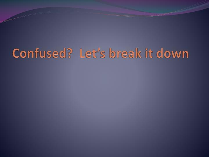 Confused?  Let's break it down
