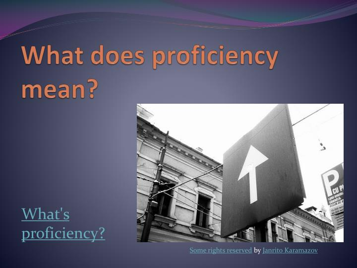 What does proficiency mean?