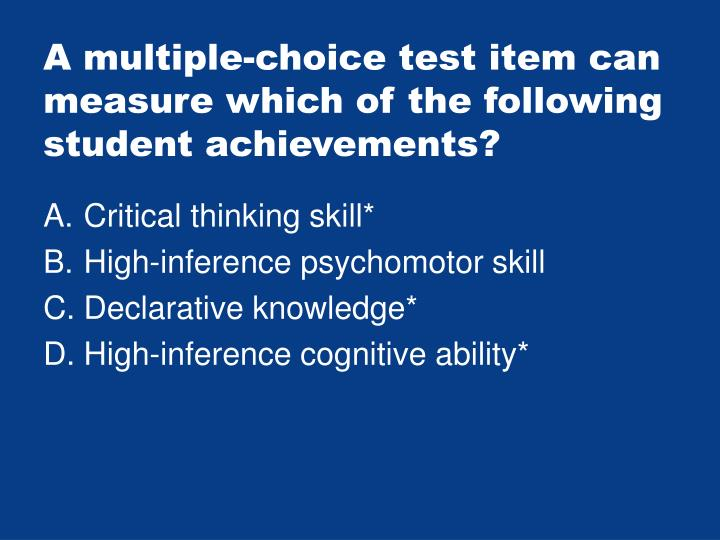 A multiple-choice test item can measure which of the following student achievements?