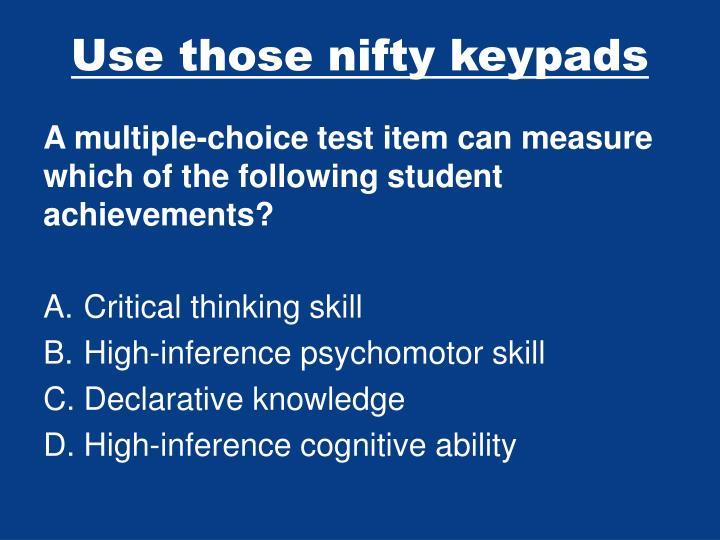Use those nifty keypads