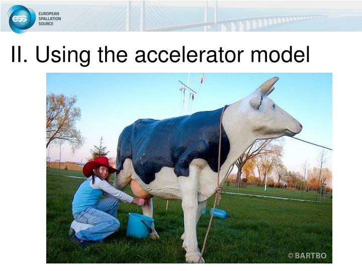 II. Using the accelerator model