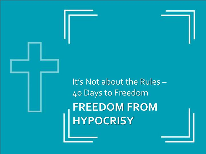 It's Not about the Rules –      40 Days to Freedom