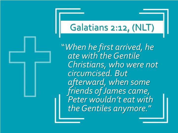 Galatians 2:12, (NLT)