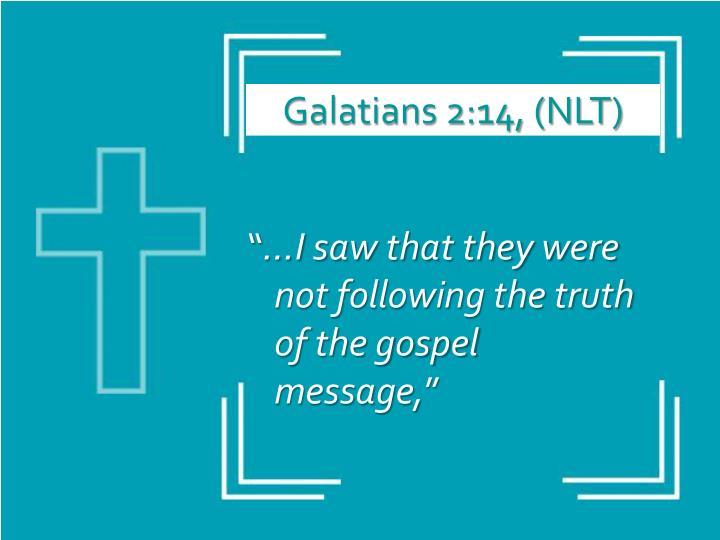 Galatians 2:14, (NLT)