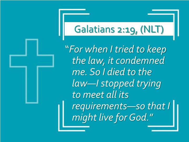Galatians 2:19, (NLT)