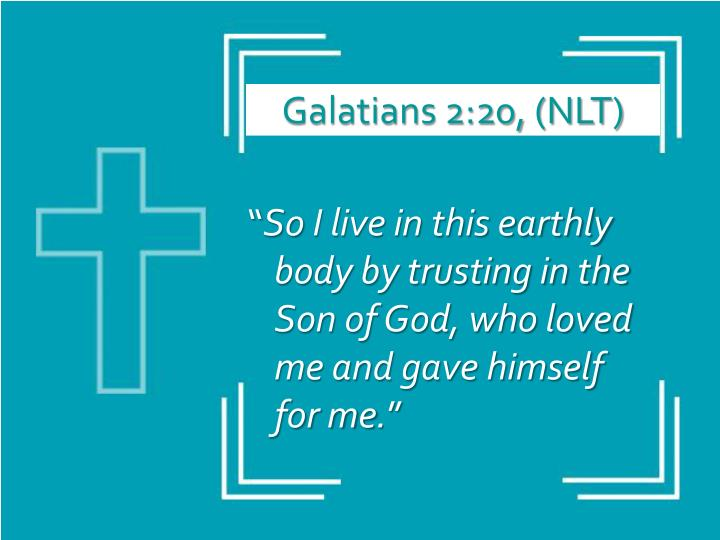Galatians 2:20, (NLT)