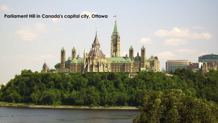 Parliament Hill in Canada's capital city, Ottawa