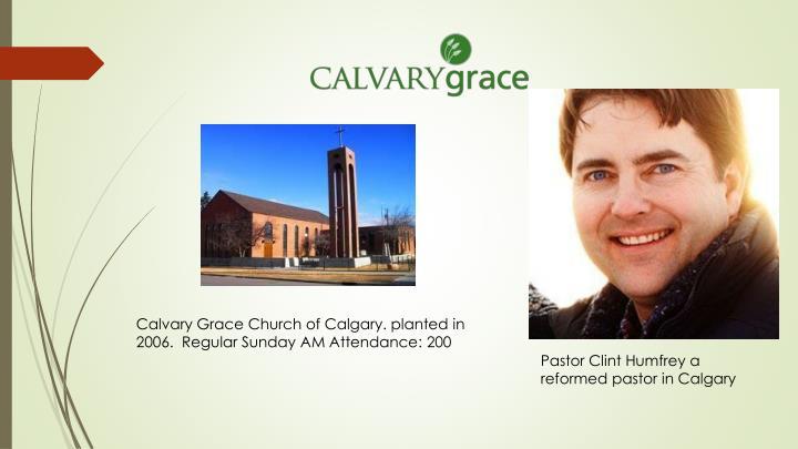 Calvary Grace Church of Calgary. planted in 2006. Regular Sunday AM Attendance: 200