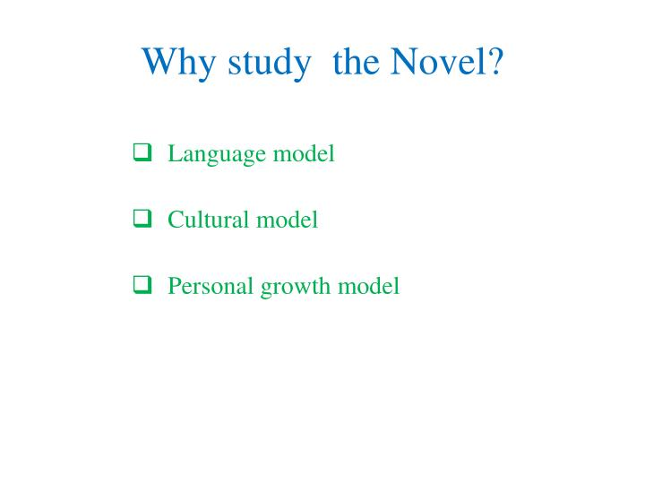 Why study the novel