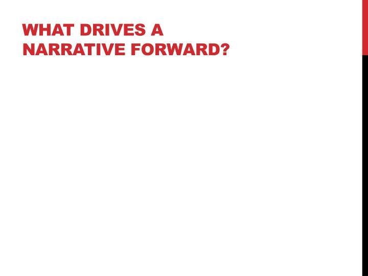 What drives a narrative forward?