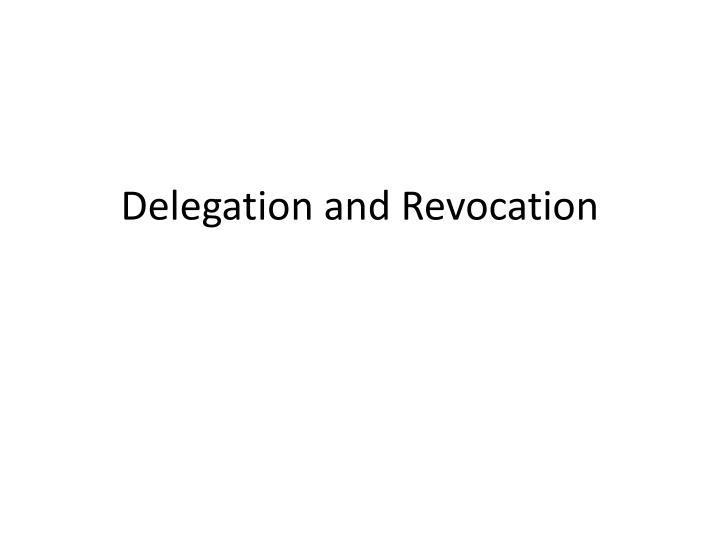 Delegation and Revocation