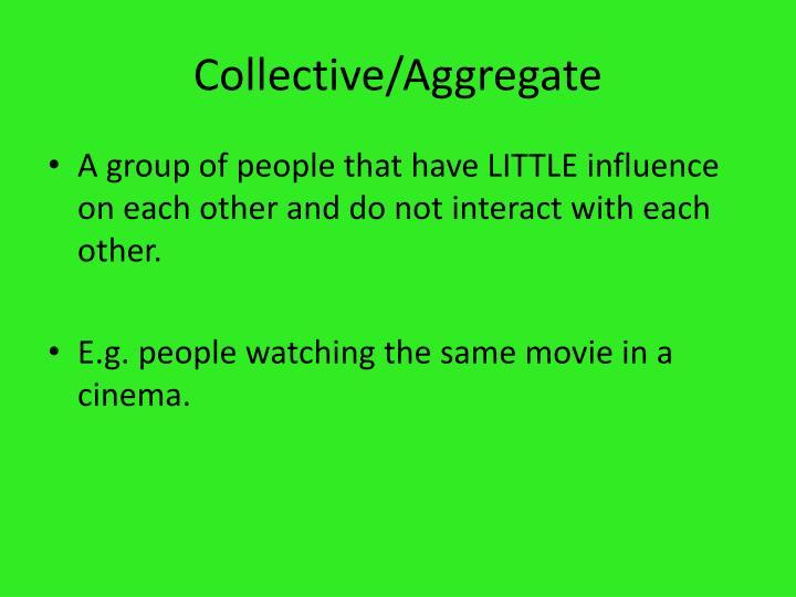 Collective/Aggregate