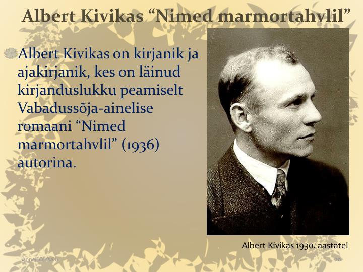 "Albert Kivikas ""Nimed marmortahvlil"""
