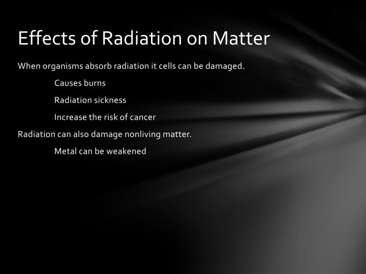 Effects of Radiation on Matter