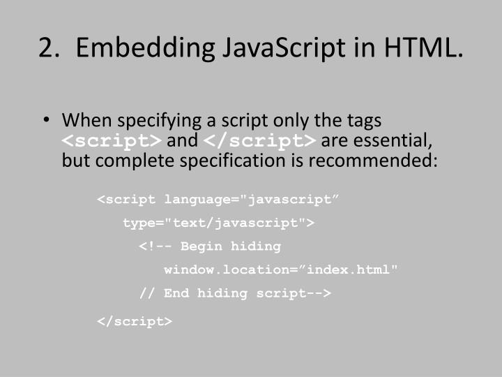 2.  Embedding JavaScript in HTML.
