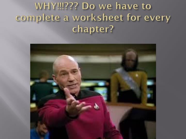 WHY!!!??? Do we have to complete a worksheet for every chapter?
