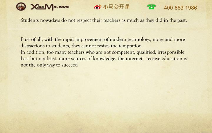 Students nowadays do not respect their teachers as much as they did in the past.