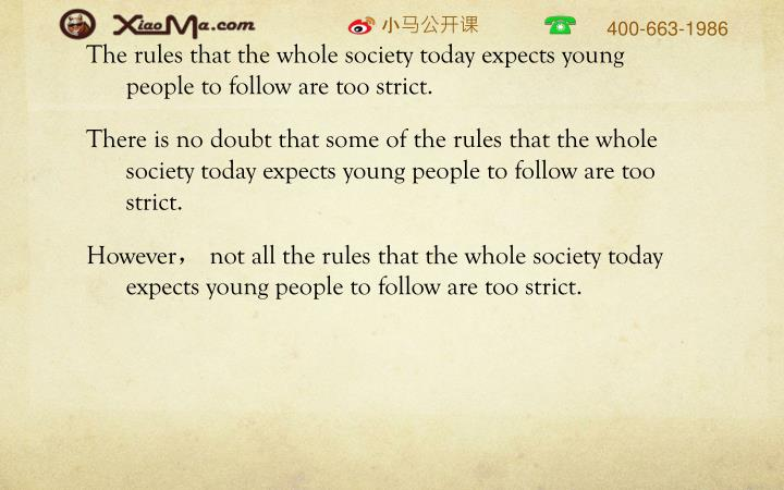 The rules that the whole society today expects young people to follow are too strict.