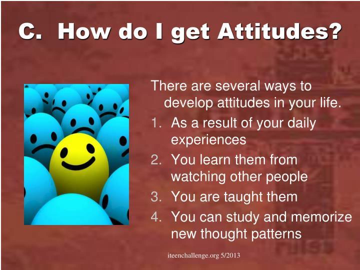 C.  How do I get Attitudes?