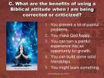 c what are the benefits of using a biblical attitude when i am being corrected or criticized