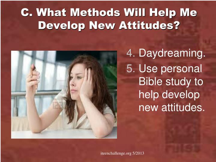 C. What Methods Will Help Me Develop New Attitudes?