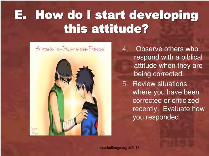 E.How do I start developing this attitude?