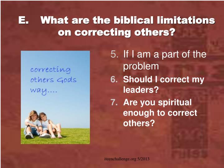 E.What are the biblical limitations on correcting others?