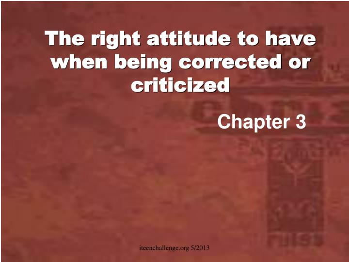 The right attitude to have when being corrected or criticized