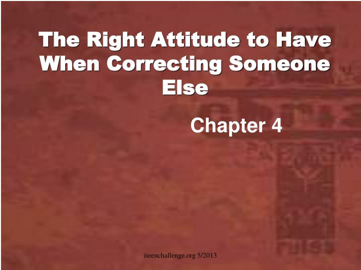 The Right Attitude to Have When Correcting Someone Else