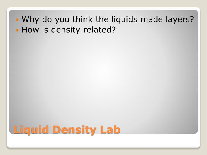 Why do you think the liquids made layers?