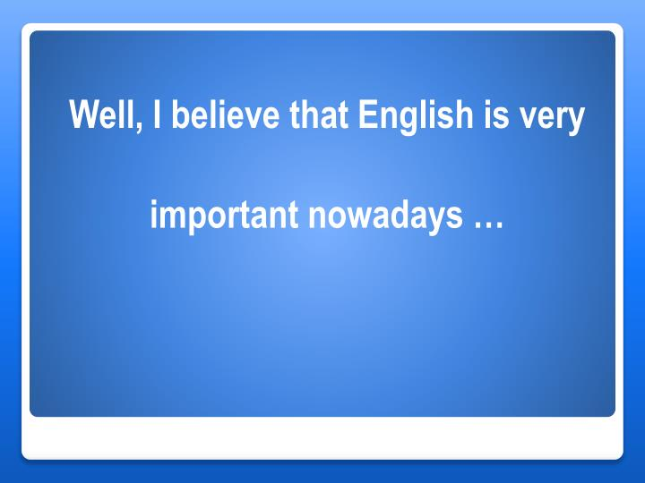 Well, I believe that English is very