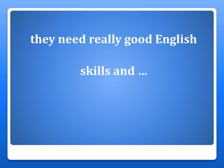 they need really good English