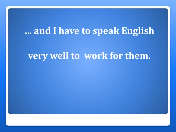… and I have to speak English