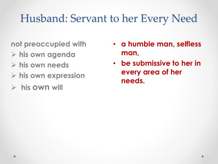 Husband: Servant to her Every Need