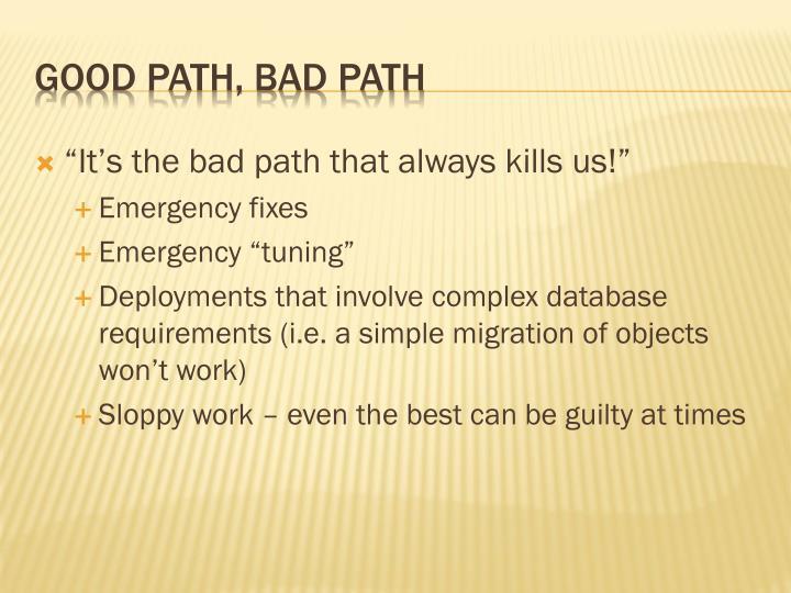 """It's the bad path that always kills us!"""