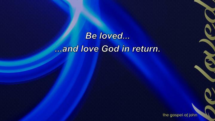 Be loved...