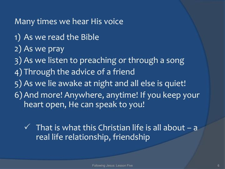 Many times we hear His voice