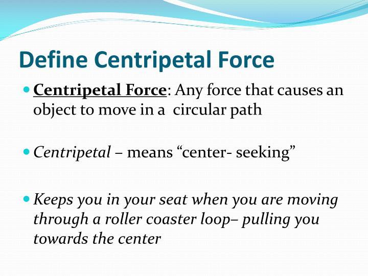 Define Centripetal Force