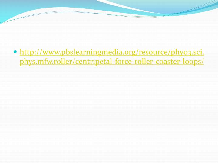http://www.pbslearningmedia.org/resource/phy03.sci.phys.mfw.roller/centripetal-force-roller-coaster-loops/