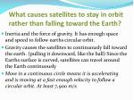 what causes satellites to stay in orbit rather than falling toward the earth